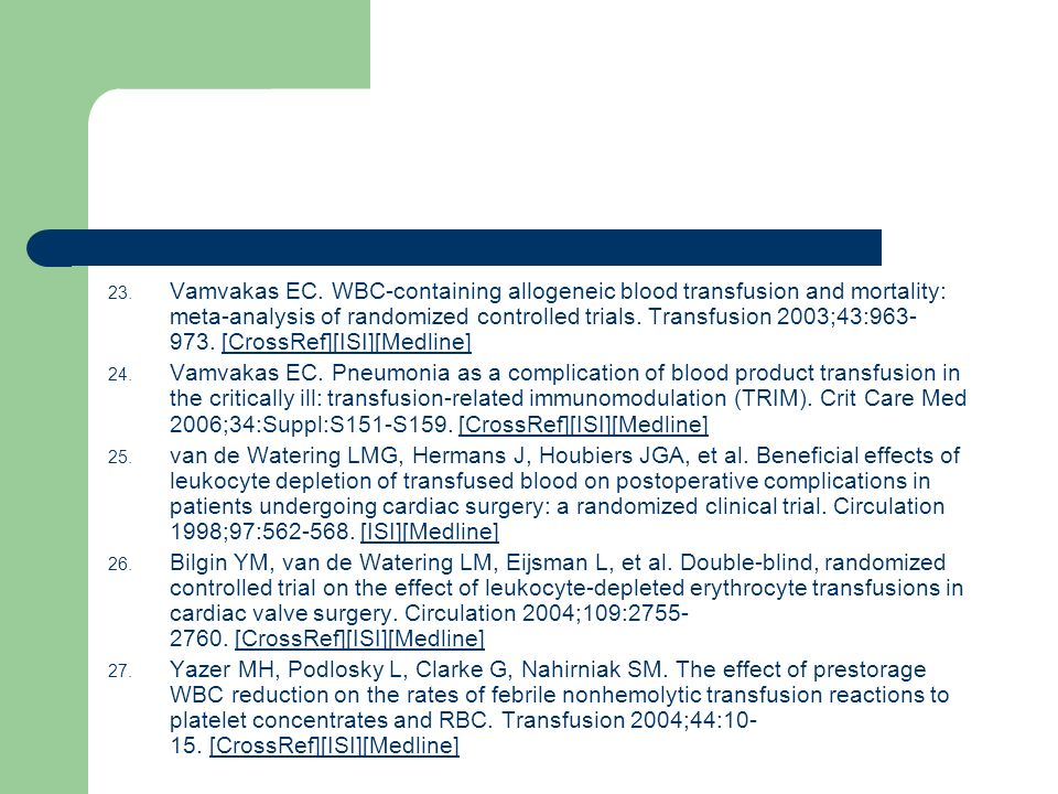 Vamvakas EC. WBC-containing allogeneic blood transfusion and mortality: meta-analysis of randomized controlled trials. Transfusion 2003;43:963-973. [CrossRef][ISI][Medline]